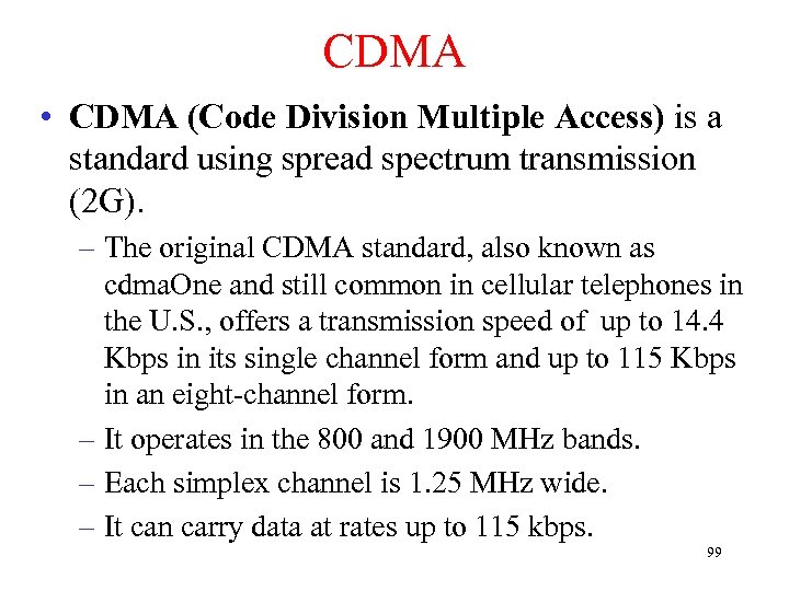 CDMA • CDMA (Code Division Multiple Access) is a standard using spread spectrum transmission