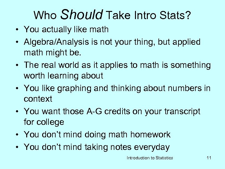 Who Should Take Intro Stats? • You actually like math • Algebra/Analysis is not