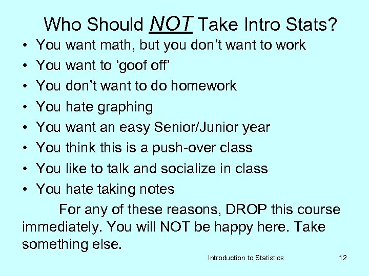 Who Should NOT Take Intro Stats? • • You want math, but you don't