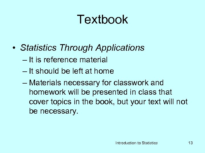 Textbook • Statistics Through Applications – It is reference material – It should be