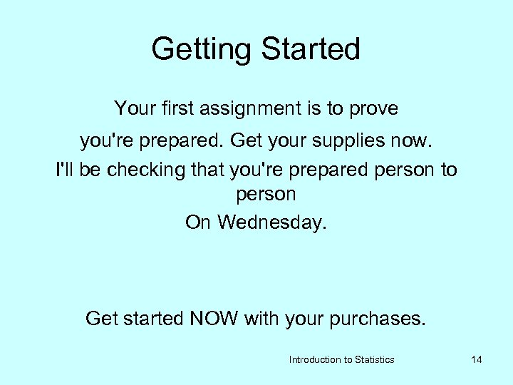 Getting Started Your first assignment is to prove you're prepared. Get your supplies now.