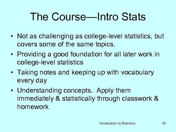 The Course—Intro Stats • Not as challenging as college-level statistics, but covers some of