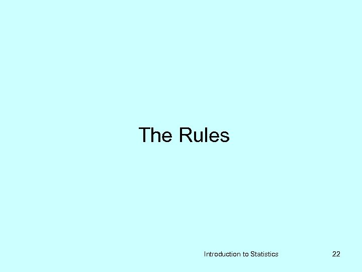 The Rules Introduction to Statistics 22