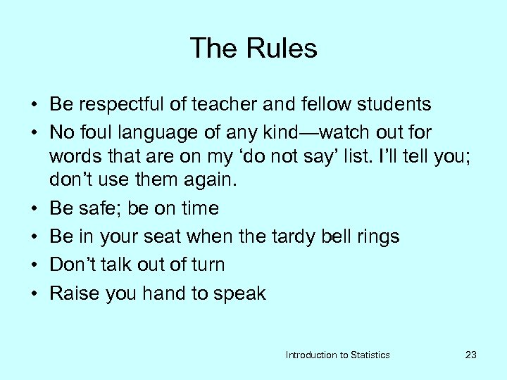 The Rules • Be respectful of teacher and fellow students • No foul language