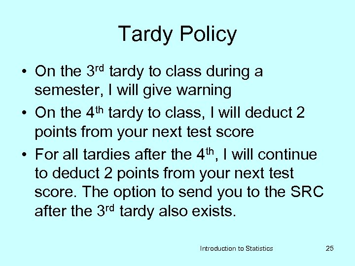 Tardy Policy • On the 3 rd tardy to class during a semester, I