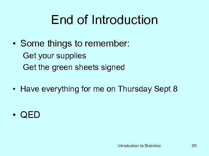 End of Introduction • Some things to remember: Get your supplies Get the green