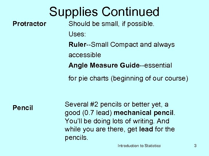 Supplies Continued Protractor Should be small, if possible. Uses: Ruler--Small Compact and always accessible