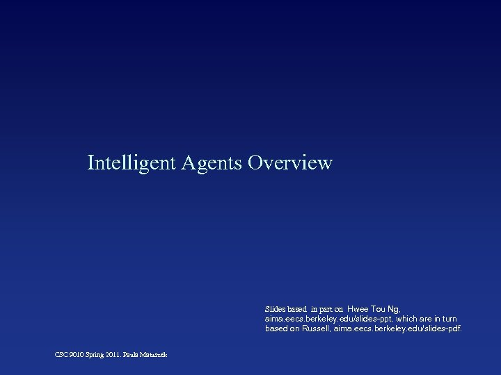 Intelligent Agents Overview Slides based in part on Hwee Tou Ng, aima. eecs. berkeley.