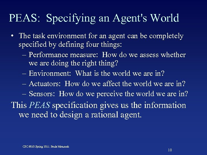 PEAS: Specifying an Agent's World • The task environment for an agent can be