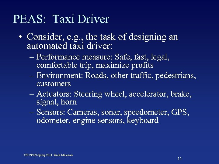 PEAS: Taxi Driver • Consider, e. g. , the task of designing an automated