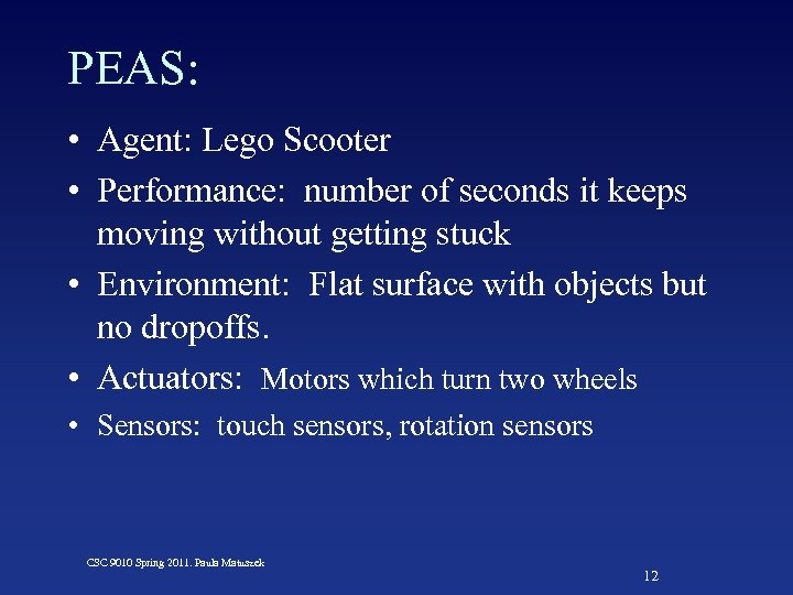 PEAS: • Agent: Lego Scooter • Performance: number of seconds it keeps moving without