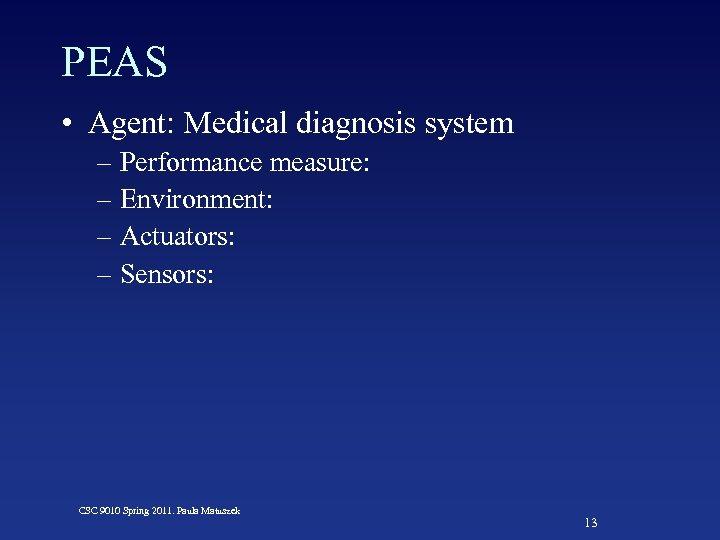 PEAS • Agent: Medical diagnosis system – Performance measure: – Environment: – Actuators: –