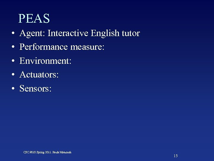 PEAS • • • Agent: Interactive English tutor Performance measure: Environment: Actuators: Sensors: CSC