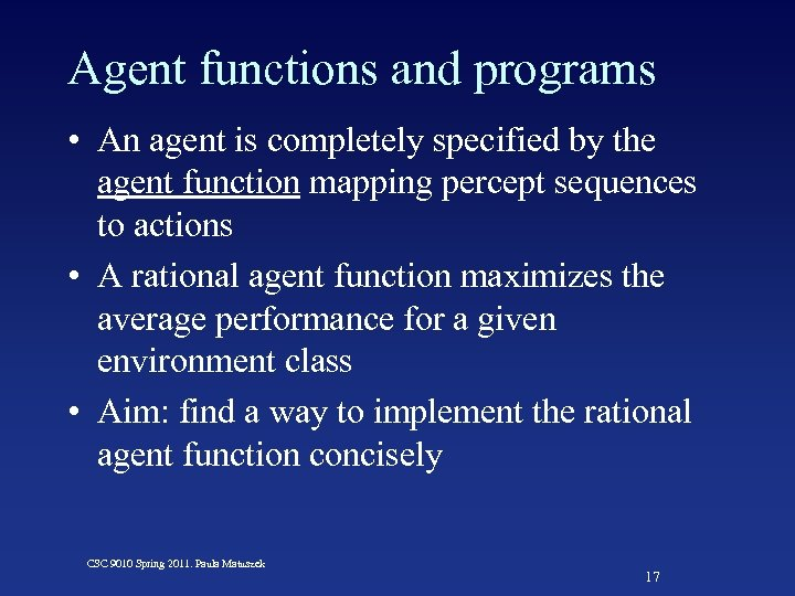 Agent functions and programs • An agent is completely specified by the agent function