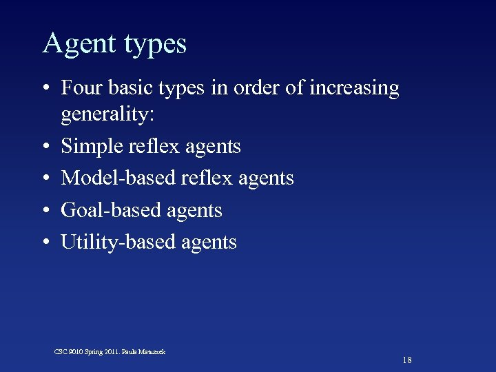 Agent types • Four basic types in order of increasing generality: • Simple reflex