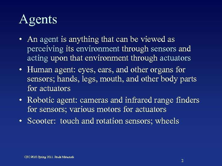 Agents • An agent is anything that can be viewed as perceiving its environment