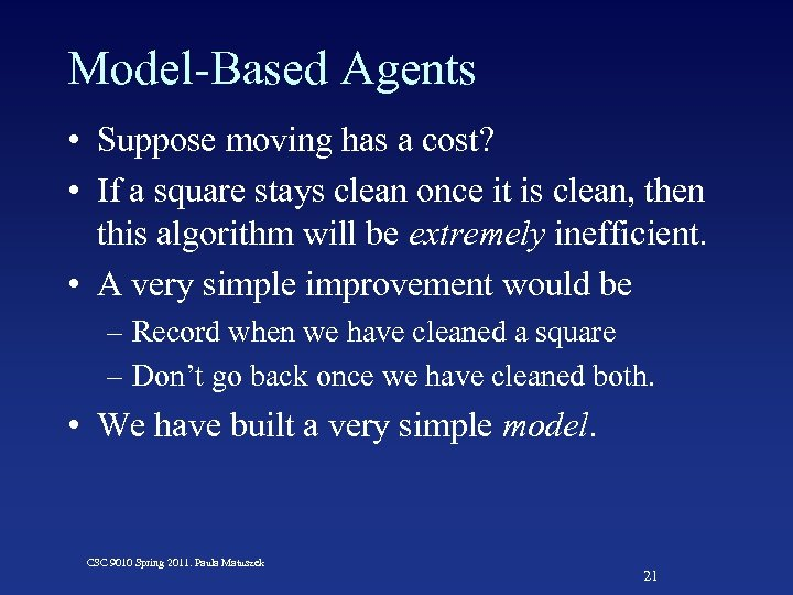Model-Based Agents • Suppose moving has a cost? • If a square stays clean
