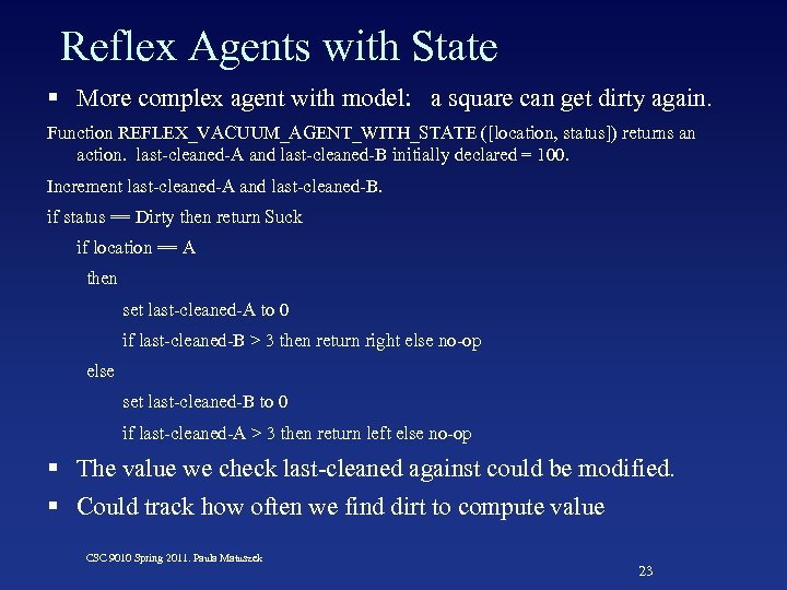Reflex Agents with State § More complex agent with model: a square can get
