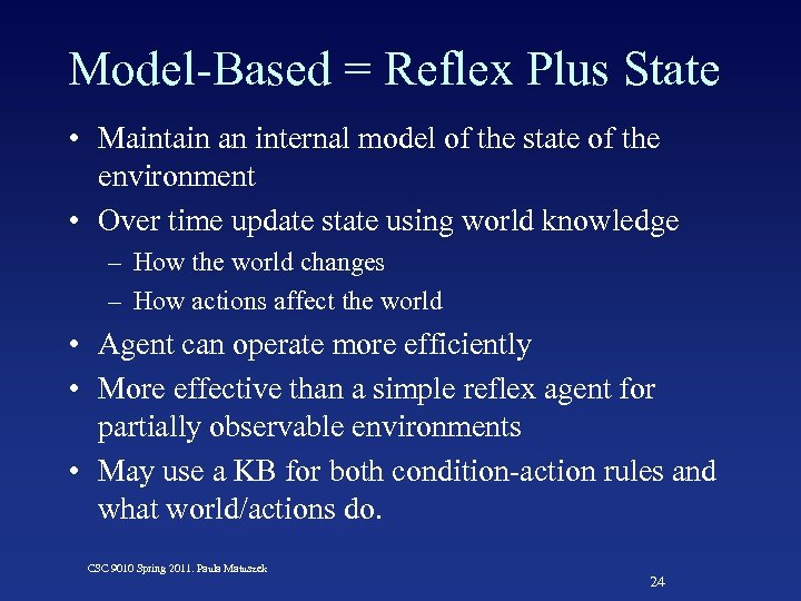 Model-Based = Reflex Plus State • Maintain an internal model of the state of