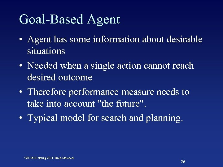 Goal-Based Agent • Agent has some information about desirable situations • Needed when a