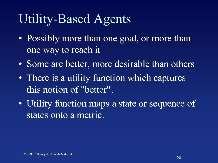 Utility-Based Agents • Possibly more than one goal, or more than one way to