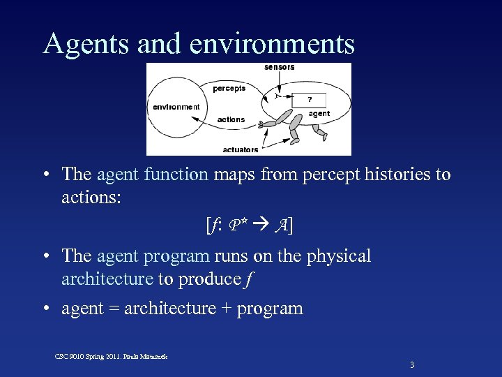 Agents and environments • The agent function maps from percept histories to actions: [f: