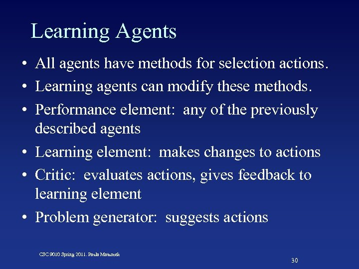 Learning Agents • All agents have methods for selection actions. • Learning agents can