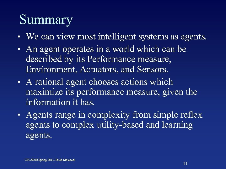 Summary • We can view most intelligent systems as agents. • An agent operates