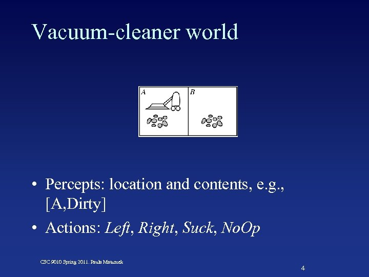 Vacuum-cleaner world • Percepts: location and contents, e. g. , [A, Dirty] • Actions: