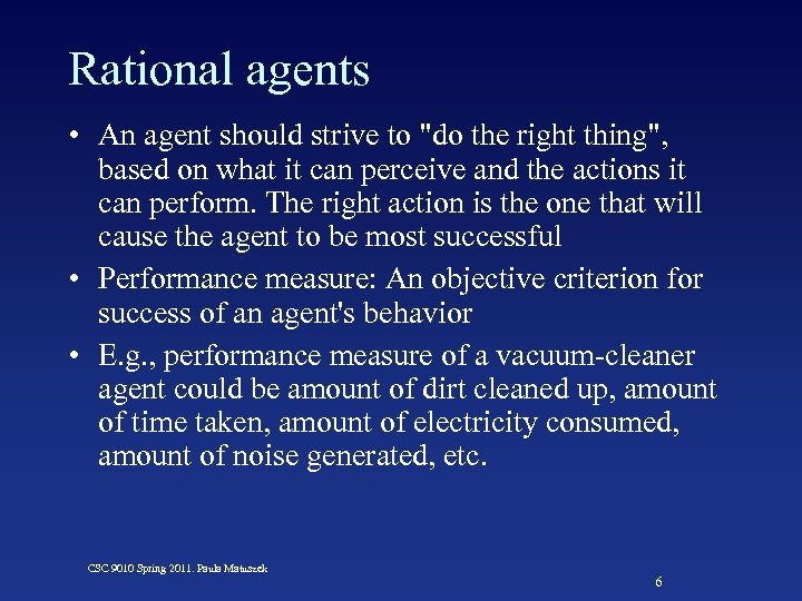 Rational agents • An agent should strive to