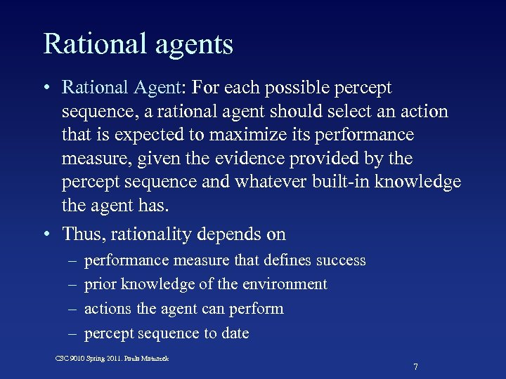 Rational agents • Rational Agent: For each possible percept sequence, a rational agent should