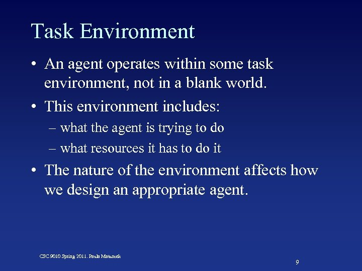 Task Environment • An agent operates within some task environment, not in a blank