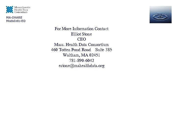 MA-SHARE Meds. Info-ED For More Information Contact Elliot Stone CEO Mass. Health Data Consortium