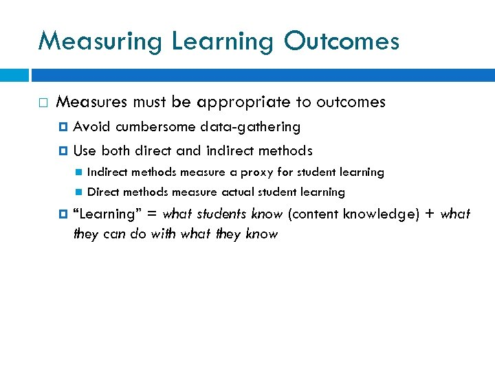 Measuring Learning Outcomes Measures must be appropriate to outcomes Avoid cumbersome data-gathering Use both