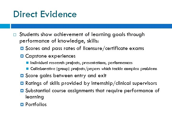 Direct Evidence Students show achievement of learning goals through performance of knowledge, skills: Scores