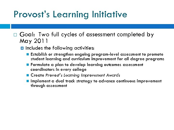 Provost's Learning Initiative Goal: Two full cycles of assessment completed by May 2011 Includes