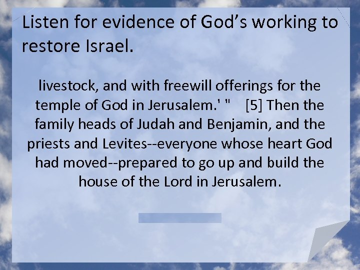 Listen for evidence of God's working to restore Israel. livestock, and with freewill offerings