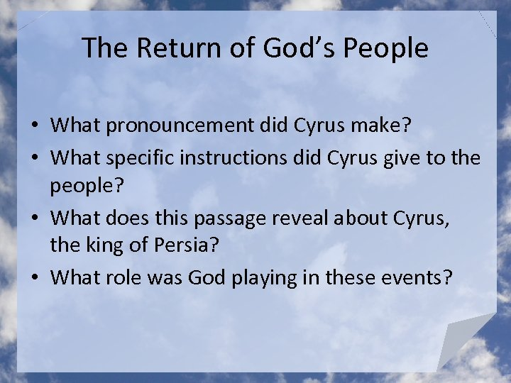 The Return of God's People • What pronouncement did Cyrus make? • What specific