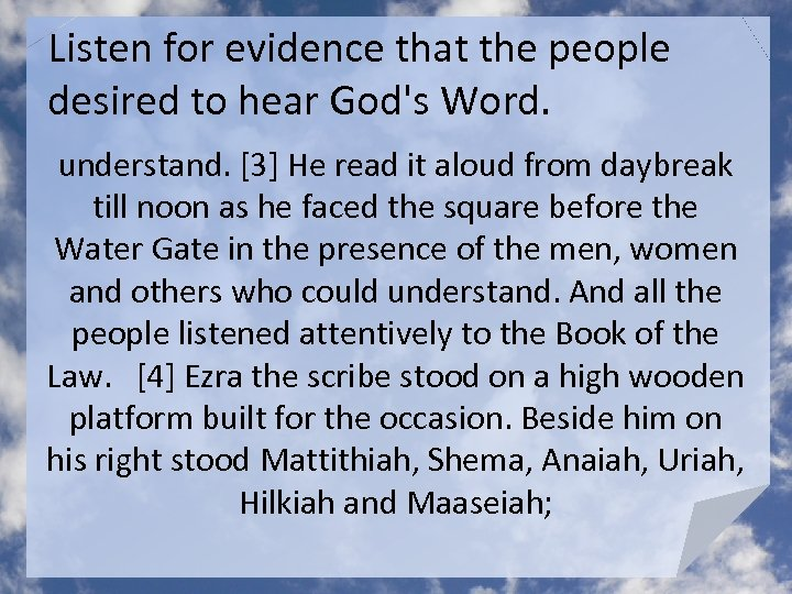 Listen for evidence that the people desired to hear God's Word. understand. [3] He