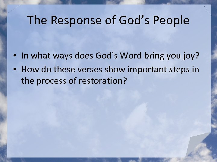 The Response of God's People • In what ways does God's Word bring you