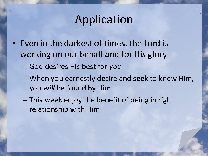 Application • Even in the darkest of times, the Lord is working on our