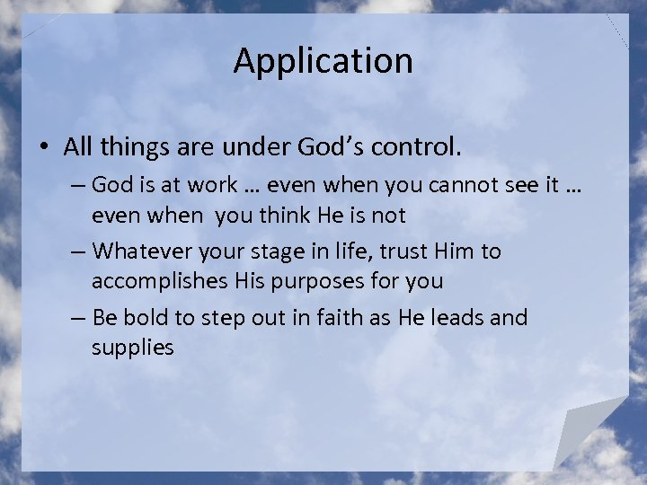 Application • All things are under God's control. – God is at work …