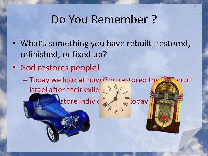 Do You Remember ? • What's something you have rebuilt, restored, refinished, or fixed