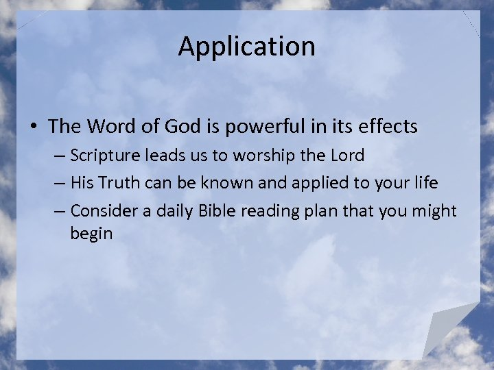 Application • The Word of God is powerful in its effects – Scripture leads