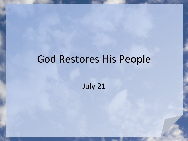 God Restores His People July 21