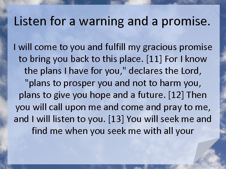 Listen for a warning and a promise. I will come to you and fulfill