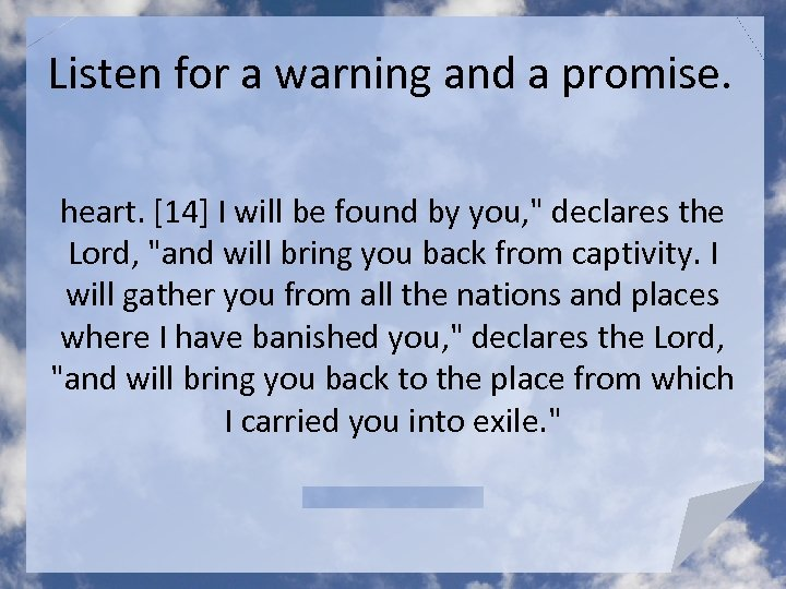 Listen for a warning and a promise. heart. [14] I will be found by