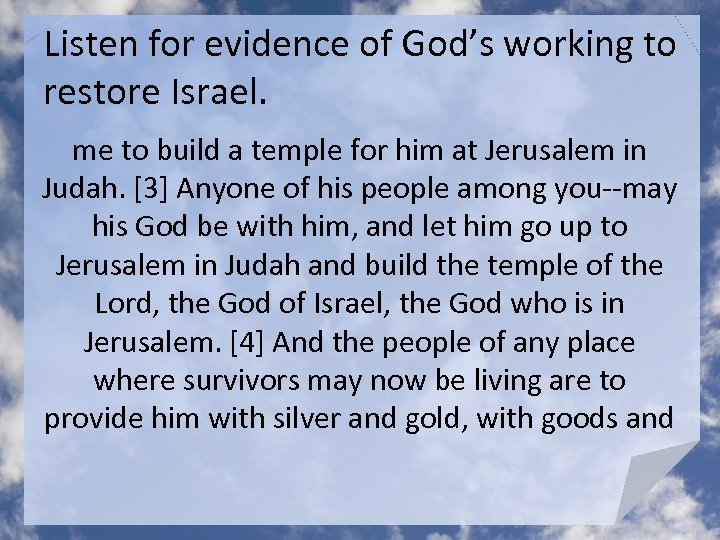 Listen for evidence of God's working to restore Israel. me to build a temple