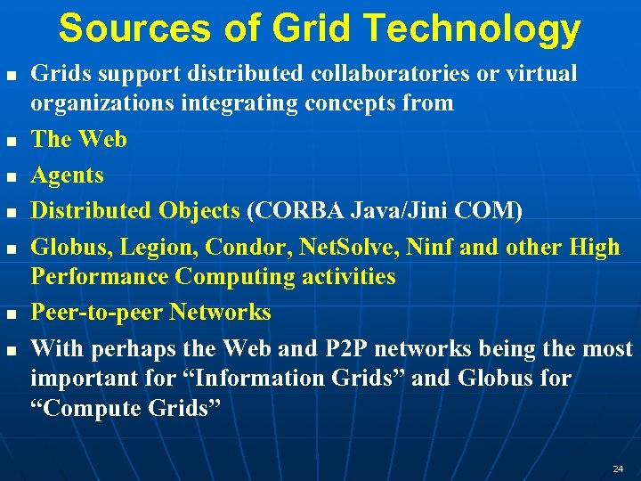 Sources of Grid Technology n n n n Grids support distributed collaboratories or virtual