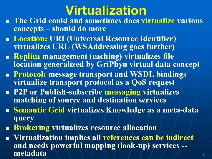 Virtualization n n n n The Grid could and sometimes does virtualize various concepts